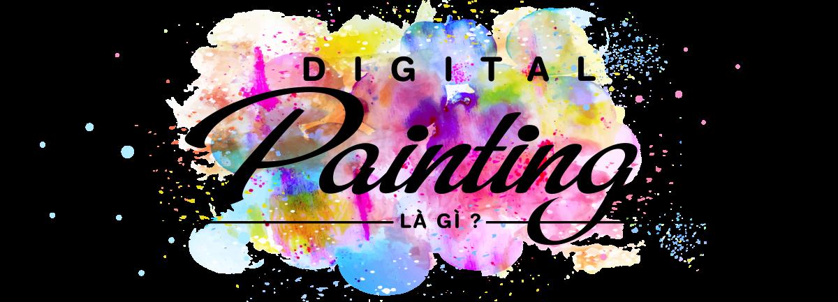 Digital Painting là gì? 3 lời giải dành cho bạn