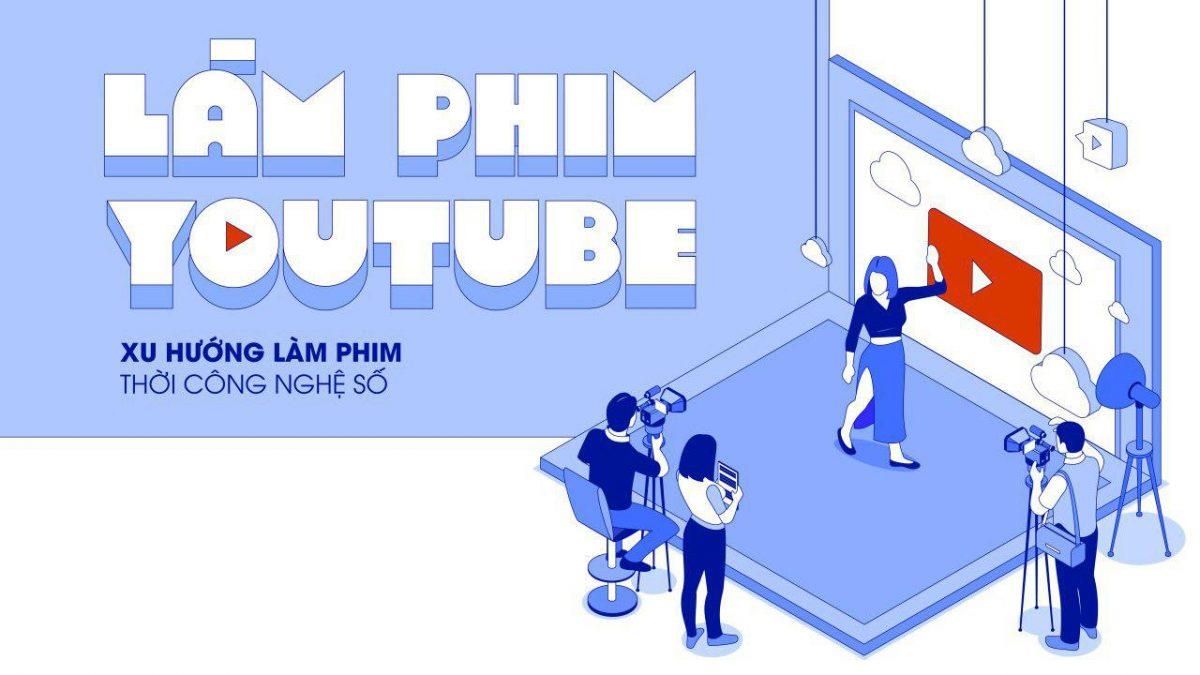 Làm phim Youtube – Xu hướng làm phim thời công nghệ số