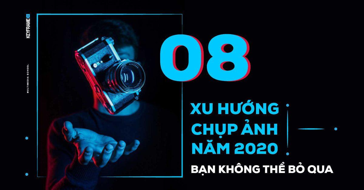 8 xu hướng chụp ảnh năm 2020 bạn không thể bỏ qua