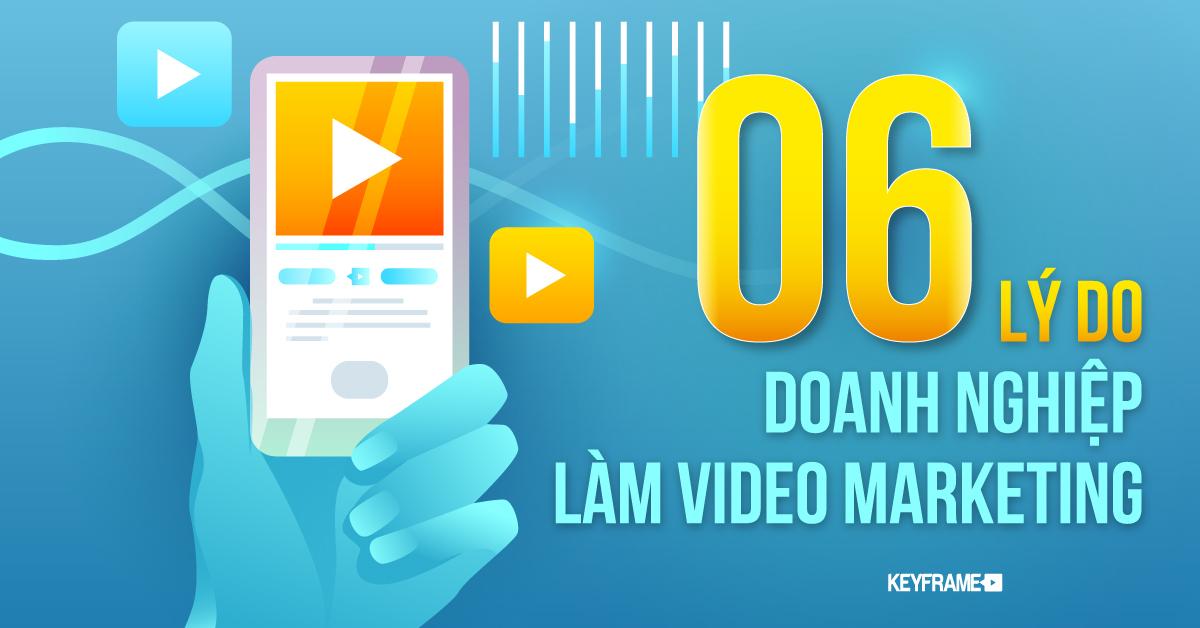 6 lý do Doanh nghiệp làm Video Marketing