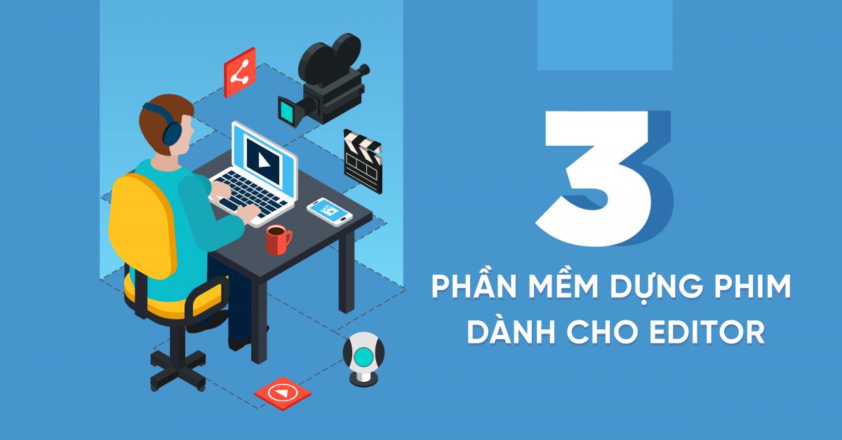 Top 3 phần mềm dựng phim  dành cho Editor