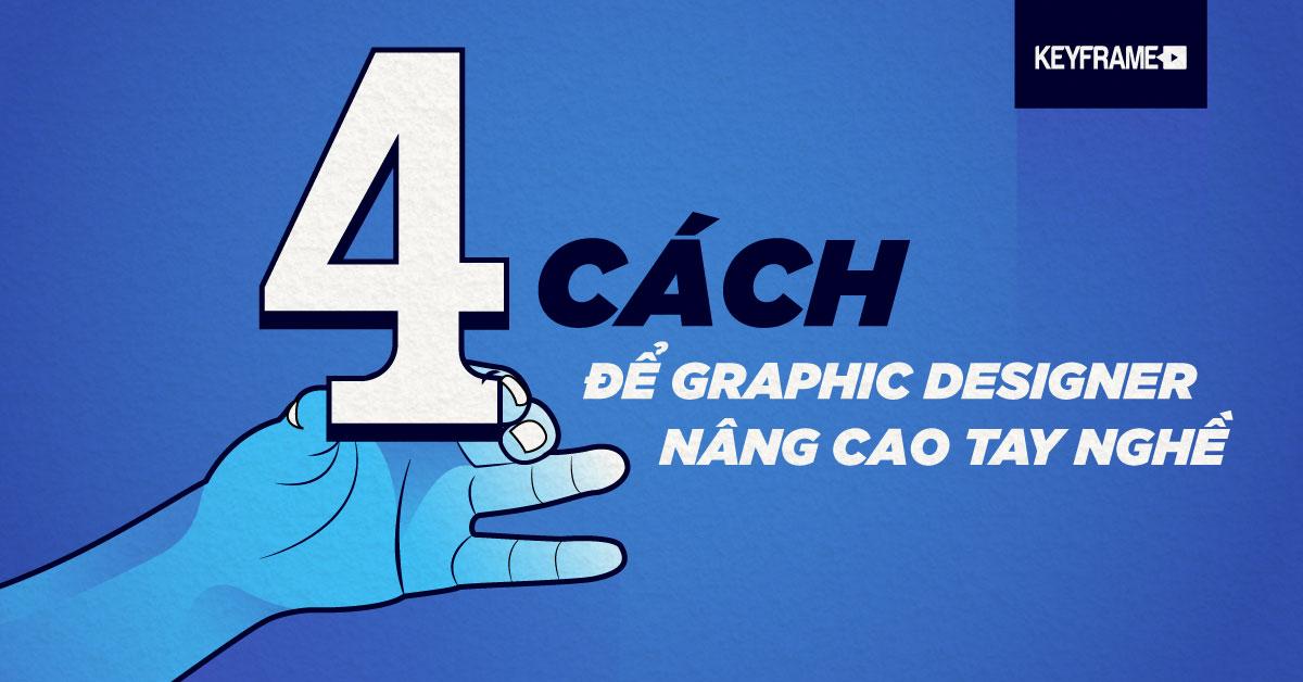 4 cách để Graphic Designer nâng cao tay nghề
