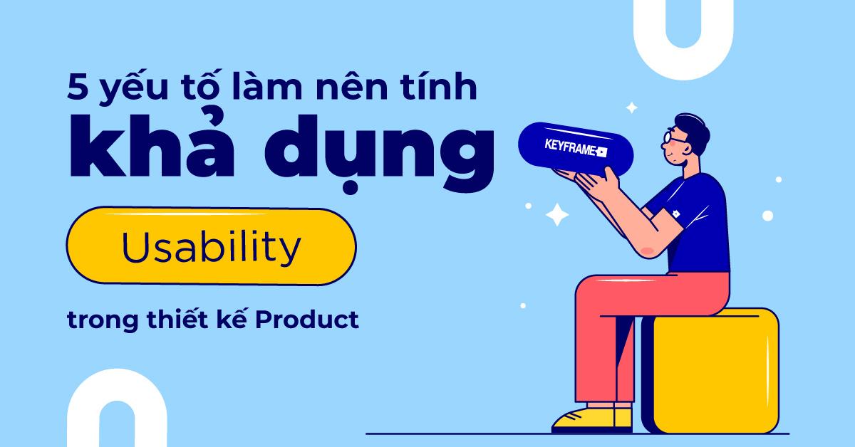 5 yếu tố làm nên tính khả dụng (Usability) trong Product Design
