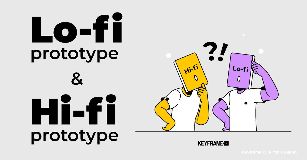 Lo-fi prototype & Hi-fi prototype trong thiết kế UI/UX